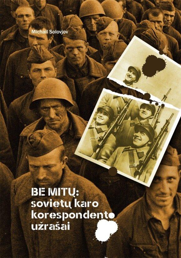 Michail Solovjov. Be mitų: sovietų karo korespondento užrašai.