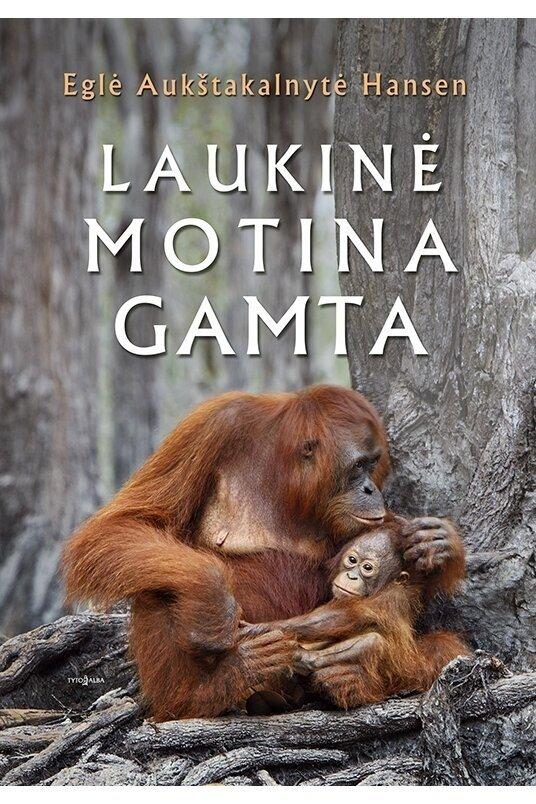 """Eglės Aukštakalnytės - Hansen   kelionių eseistikos knygos """"Laukinė Motina Gamta"""" viršelis  (leidykla """"Tyto alba"""")"""