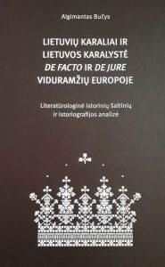 """Knygos """"Lietuvių karaliai ir Lietuvos karalystė de facto ir de jure Viduramžių Europoje"""" viršelis"""