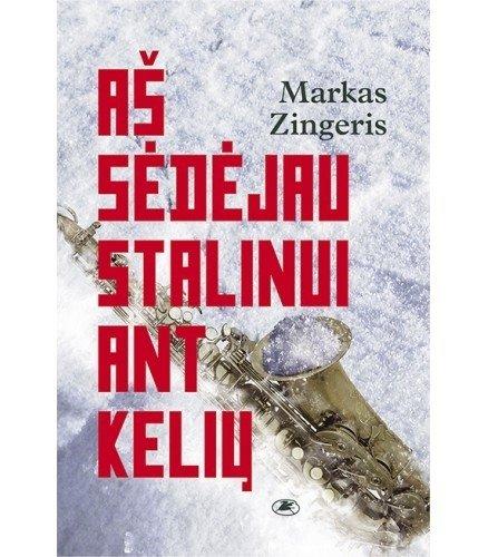 M. Zingeris. Aš sėdėjau Stalinui ant kelių